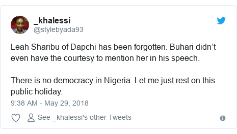 Twitter post by @stylebyada93: Leah Sharibu of Dapchi has been forgotten. Buhari didn't even have the courtesy to mention her in his speech. There is no democracy in Nigeria. Let me just rest on this public holiday.