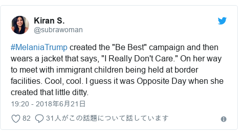 """Twitter post by @subrawoman: #MelaniaTrump created the """"Be Best"""" campaign and then wears a jacket that says, """"I Really Don't Care."""" On her way to meet with immigrant children being held at border facilities. Cool, cool. I guess it was Opposite Day when she created that little ditty."""