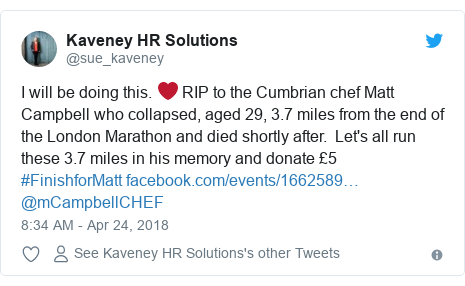 Twitter post by @sue_kaveney: I will be doing this. ❤️ RIP to the Cumbrian chef Matt Campbell who collapsed, aged 29, 3.7 miles from the end of the London Marathon and died shortly after.  Let's all run these 3.7 miles in his memory and donate £5  #FinishforMatt @mCampbellCHEF