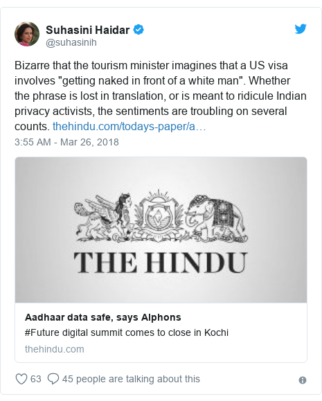 "Twitter post by @suhasinih: Bizarre that the tourism minister imagines that a US visa involves ""getting naked in front of a white man"". Whether the phrase is lost in translation, or is meant to ridicule Indian privacy activists, the sentiments are troubling on several counts."