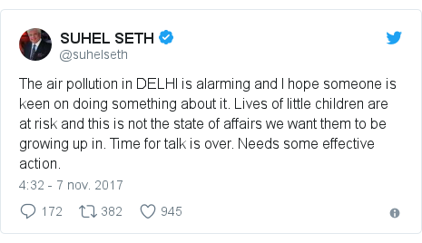 Publicación de Twitter por @suhelseth: The air pollution in DELHI is alarming and I hope someone is keen on doing something about it. Lives of little children are at risk and this is not the state of affairs we want them to be growing up in. Time for talk is over. Needs some effective action.