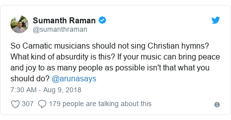 Twitter post by @sumanthraman: So Carnatic musicians should not sing Christian hymns? What kind of absurdity is this? If your music can bring peace and joy to as many people as possible isn't that what you should do? @arunasays