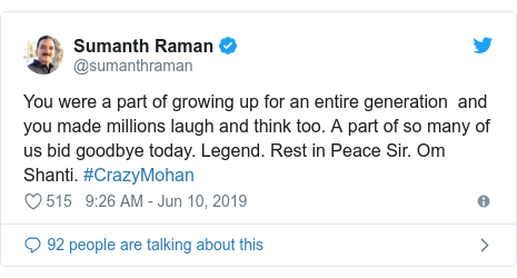Twitter post by @sumanthraman: You were a part of growing up for an entire generation  and you made millions laugh and think too. A part of so many of us bid goodbye today. Legend. Rest in Peace Sir. Om Shanti. #CrazyMohan