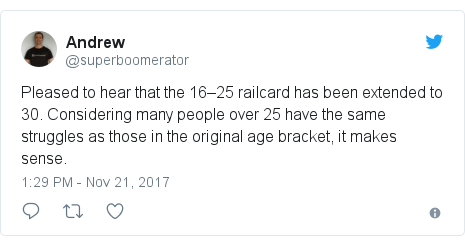Twitter post by @superboomerator: Pleased to hear that the 16–25 railcard has been extended to 30. Considering many people over 25 have the same struggles as those in the original age bracket, it makes sense.
