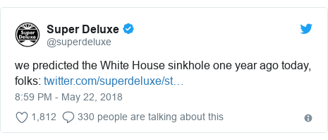 Twitter post by @superdeluxe: we predicted the White House sinkhole one year ago today, folks
