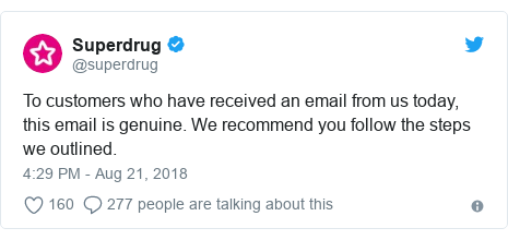 Twitter post by @superdrug: To customers who have received an email from us today, this email is genuine. We recommend you follow the steps we outlined.