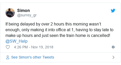 Twitter post by @surrey_gr: If being delayed by over 2 hours this morning wasn't enough, only making it into office at 1, having to stay late to make up hours and just seen the train home is cancelled! @SW_Help