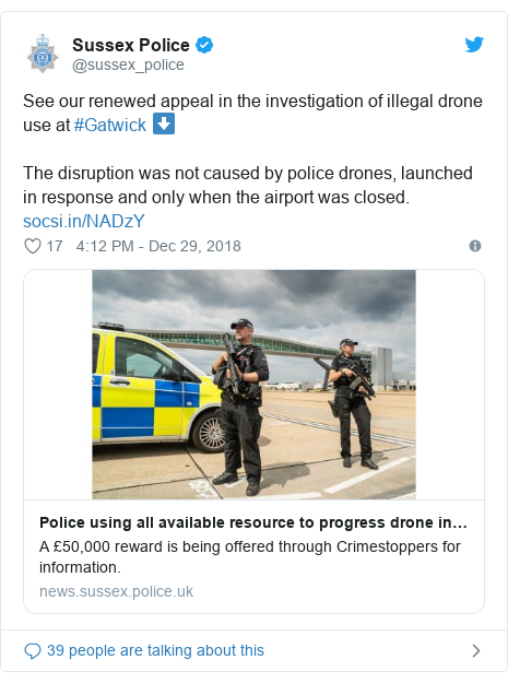 Twitter post by @sussex_police: See our renewed appeal in the investigation of illegal drone use at #Gatwick ⬇️ The disruption was not caused by police drones, launched in response and only when the airport was closed.