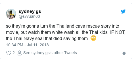 Twitter post by @svvuan03: so they're gonna turn the Thailand cave rescue story into movie, but watch them white wash all the Thai kids- IF NOT, the Thai Navy seal that died saving them. 🙄