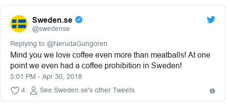 Twitter post by @swedense: Mind you we love coffee even more than meatballs! At one point we even had a coffee prohibition in Sweden!