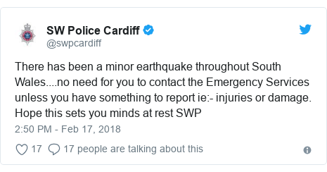 Twitter post by @swpcardiff: There has been a minor earthquake throughout South Wales....no need for you to contact the Emergency Services unless you have something to report ie - injuries or damage.  Hope this sets you minds at rest SWP