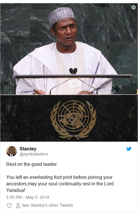 Twitter post by @synkolwaters: Rest on the good leader.You left an everlasting foot print before joining your ancestors;may your soul continually rest in the Lord Yaradua!
