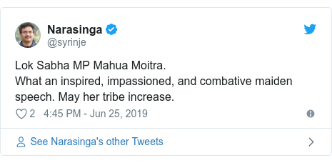 Twitter post by @syrinje: Lok Sabha MP Mahua Moitra. What an inspired, impassioned, and combative maiden speech. May her tribe increase.