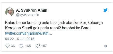 Twitter pesan oleh @syukronamin: Kalau bener kencing onta bisa jadi obat kanker, keluarga Kerajaan Saudi gak perlu repot2 berobat ke Barat.