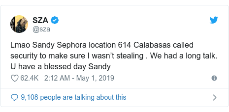 Twitter post by @sza: Lmao Sandy Sephora location 614 Calabasas called security to make sure I wasn't stealing . We had a long talk. U have a blessed day Sandy