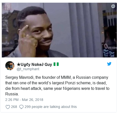 Twitter post by @t_riumphant: Sergey Mavrodi, the founder of MMM, a Russian company that ran one of the world's largest Ponzi scheme, is dead, die from heart attack, same year Nigerians were to travel to Russia.