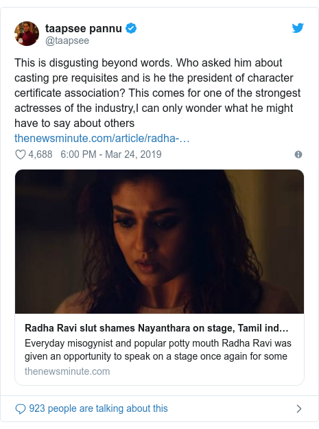 Twitter post by @taapsee: This is disgusting beyond words. Who asked him about casting pre requisites and is he the president of character certificate association? This comes for one of the strongest actresses of the industry,I can only wonder what he might have to say about others