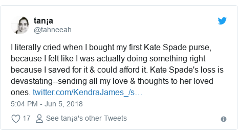 Twitter post by @tahneeah: I literally cried when I bought my first Kate Spade purse, because I felt like I was actually doing something right because I saved for it & could afford it. Kate Spade's loss is devastating--sending all my love & thoughts to her loved ones.