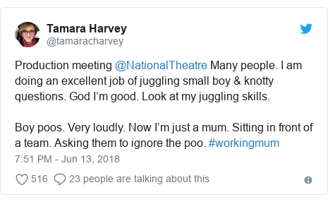 Twitter post by @tamaracharvey: Production meeting @NationalTheatre Many people. I am doing an excellent job of juggling small boy & knotty questions. God I'm good. Look at my juggling skills. Boy poos. Very loudly. Now I'm just a mum. Sitting in front of a team. Asking them to ignore the poo. #workingmum