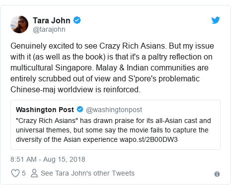 Twitter post by @tarajohn: Genuinely excited to see Crazy Rich Asians. But my issue with it (as well as the book) is that it's a paltry reflection on multicultural Singapore. Malay & Indian communities are entirely scrubbed out of view and S'pore's problematic Chinese-maj worldview is reinforced.