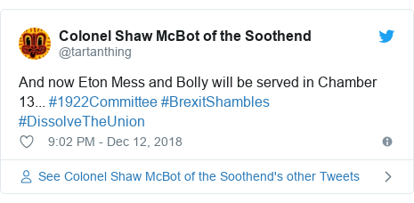 Twitter post by @tartanthing: And now Eton Mess and Bolly will be served in Chamber 13... #1922Committee #BrexitShambles #DissolveTheUnion