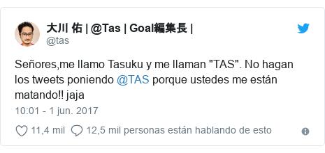 """Publicación de Twitter por @tas: Señores,me llamo Tasuku y me llaman """"TAS"""". No hagan los tweets poniendo @TAS porque ustedes me están matando!! jaja"""