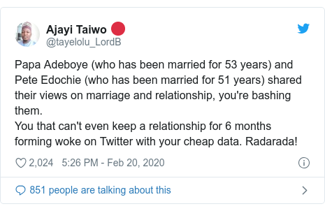 Twitter post by @tayelolu_LordB: Papa Adeboye (who has been married for 53 years) and Pete Edochie (who has been married for 51 years) shared their views on marriage and relationship, you're bashing them.You that can't even keep a relationship for 6 months forming woke on Twitter with your cheap data. Radarada!