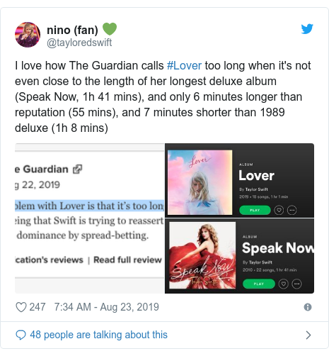 Twitter post by @tayloredswift: I love how The Guardian calls #Lover too long when it's not even close to the length of her longest deluxe album (Speak Now, 1h 41 mins), and only 6 minutes longer than reputation (55 mins), and 7 minutes shorter than 1989 deluxe (1h 8 mins)
