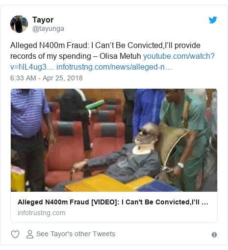 Twitter post by @tayunga: Alleged N400m Fraud  I Can't Be Convicted,I'll provide records of my spending – OlisaMetuh