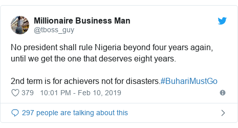 Twitter post by @tboss_guy: No president shall rule Nigeria beyond four years again, until we get the one that deserves eight years. 2nd term is for achievers not for disasters.#BuhariMustGo