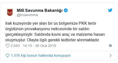 @tcsavunma tarafından yapılan Twitter paylaşımı: Irak kuzeyinde yer alan bir üs bölgemize PKK terör örgütünün provakasyonu neticesinde bir saldırı gerçekleşmiştir. Saldırıda kısmi araç ve malzeme hasarı oluşmuştur. Olayla ilgili gerekli tedbirler alınmaktadır.