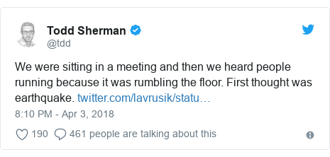 Twitter post by @tdd: We were sitting in a meeting and then we heard people running because it was rumbling the floor. First thought was earthquake.