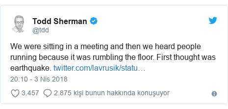 @tdd tarafından yapılan Twitter paylaşımı: We were sitting in a meeting and then we heard people running because it was rumbling the floor. First thought was earthquake.