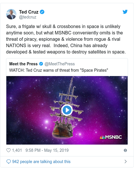 Twitter post by @tedcruz: Sure, a frigate w/ skull & crossbones in space is unlikely anytime soon, but what MSNBC conveniently omits is the threat of piracy, espionage & violence from rogue & rival NATIONS is very real.  Indeed, China has already developed & tested weapons to destroy satellites in space.