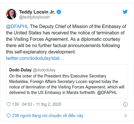 Twitter bởi @teddyboylocsin: @DFAPHL The Deputy Chief of Mission of the Embassy of the United States has received the notice of termination of the Visiting Forces Agreement. As a diplomatic courtesy there will be no further factual announcements following this self-explanatory development.