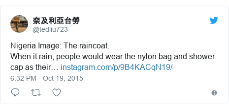 Twitter post by @tedliu723: Nigeria Image  The raincoat.   When it rain, people would wear the nylon bag and shower cap as their…