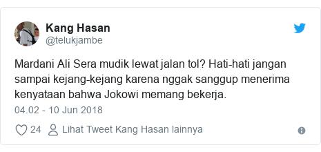Twitter pesan oleh @telukjambe: Mardani Ali Sera mudik lewat jalan tol? Hati-hati jangan sampai kejang-kejang karena nggak sanggup menerima kenyataan bahwa Jokowi memang bekerja.