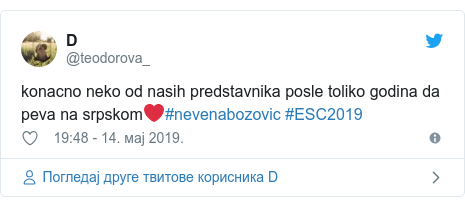 Twitter post by @teodorova_: konacno neko od nasih predstavnika posle toliko godina da peva na srpskom❤️#nevenabozovic #ESC2019
