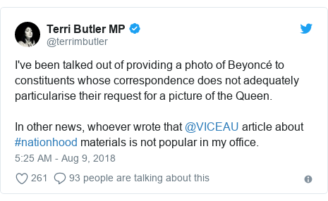 Twitter post by @terrimbutler: I've been talked out of providing a photo of Beyoncé to constituents whose correspondence does not adequately particularise their request for a picture of the Queen. In other news, whoever wrote that @VICEAU article about #nationhood materials is not popular in my office.