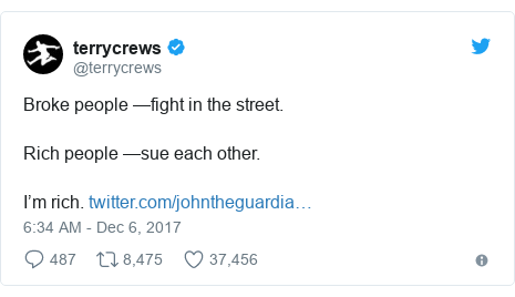 Twitter post by @terrycrews: Broke people —fight in the street.Rich people —sue each other.I'm rich.