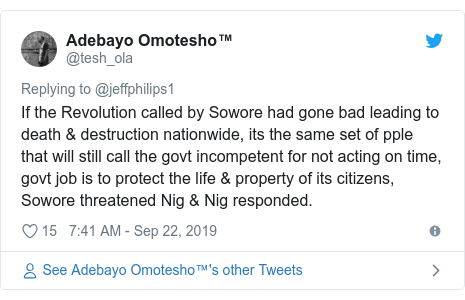 Twitter post by @tesh_ola: If the Revolution called by Sowore had gone bad leading to death & destruction nationwide, its the same set of pple that will still call the govt incompetent for not acting on time, govt job is to protect the life & property of its citizens, Sowore threatened Nig & Nig responded.