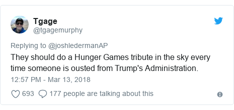 Twitter post by @tgagemurphy: They should do a Hunger Games tribute in the sky every time someone is ousted from Trump's Administration.