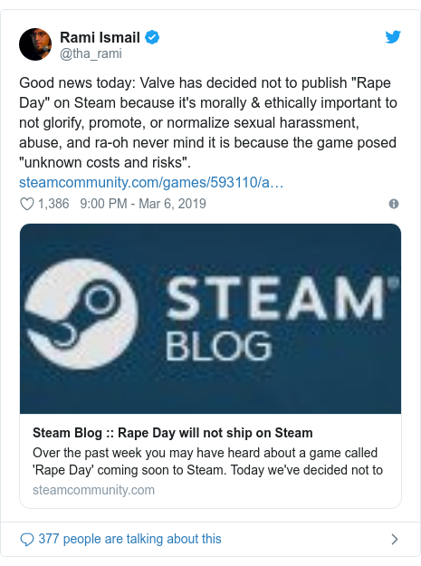 "Twitter post by @tha_rami: Good news today  Valve has decided not to publish ""Rape Day"" on Steam because it's morally & ethically important to not glorify, promote, or normalize sexual harassment, abuse, and ra-oh never mind it is because the game posed ""unknown costs and risks""."