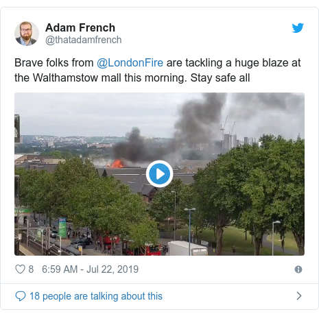 Twitter post by @thatadamfrench: Brave folks from @LondonFire are tackling a huge blaze at the Walthamstow mall this morning. Stay safe all