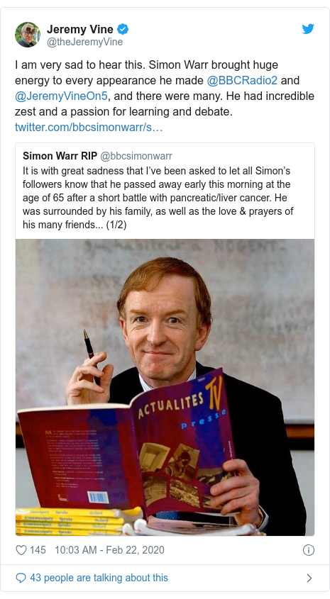 Twitter post by @theJeremyVine: I am very sad to hear this. Simon Warr brought huge energy to every appearance he made @BBCRadio2 and @JeremyVineOn5, and there were many. He had incredible zest and a passion for learning and debate.