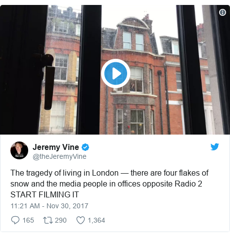 Twitter post by @theJeremyVine: The tragedy of living in London — there are four flakes of snow and the media people in offices opposite Radio 2 START FILMING IT