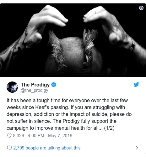 Twitter post by @the_prodigy: It has been a tough time for everyone over the last few weeks since Keef's passing. If you are struggling with depression, addiction or the impact of suicide, please do not suffer in silence. The Prodigy fully support the campaign to improve mental health for all... (1/2)