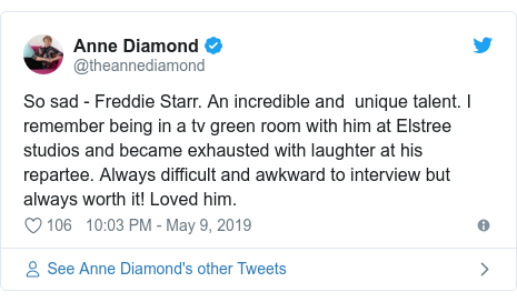 Twitter post by @theannediamond: So sad - Freddie Starr. An incredible and  unique talent. I remember being in a tv green room with him at Elstree studios and became exhausted with laughter at his repartee. Always difficult and awkward to interview but always worth it! Loved him.