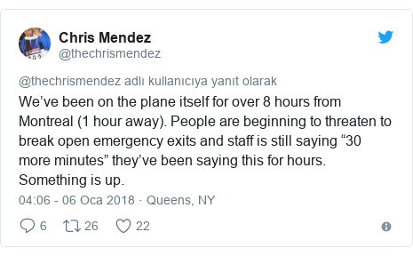 """@thechrismendez tarafından yapılan Twitter paylaşımı: We've been on the plane itself for over 8 hours from Montreal (1 hour away). People are beginning to threaten to break open emergency exits and staff is still saying """"30 more minutes"""" they've been saying this for hours. Something is up."""