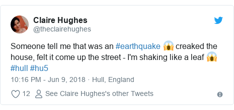 Twitter post by @theclairehughes: Someone tell me that was an #earthquake 😱 creaked the house, felt it come up the street - I'm shaking like a leaf 😱 #hull #hu5